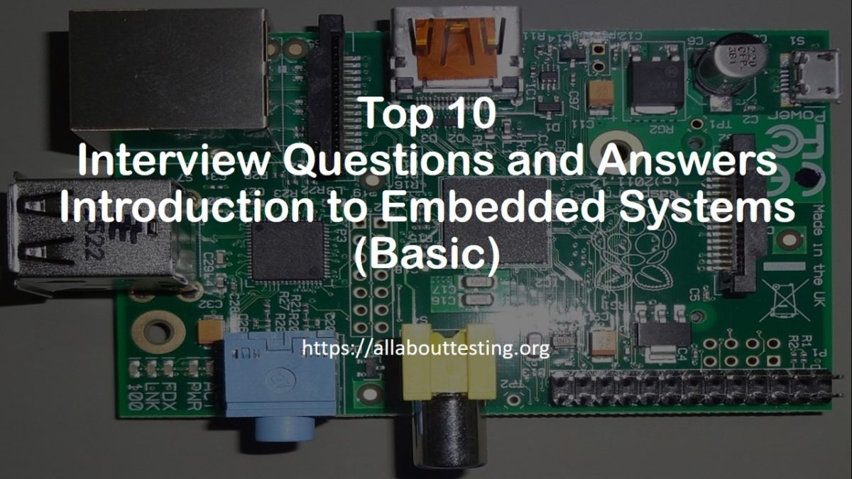 Top 10 Interview Questions and Answers: Introduction to Embedded Systems (Basic)