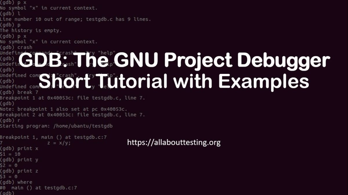 The GNU Project Debugger (GDB): Short Tutorial with Examples