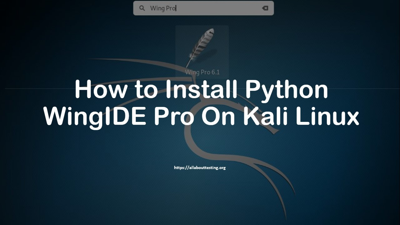 How to Install Python WingIDE Pro On Kali Linux - All About Testing